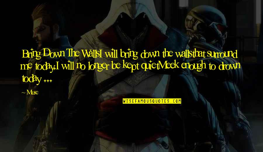 No Doubt Quotes By Muse: Bring Down The WallsI will bring down the