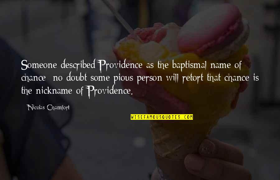 No Doubt Quotes By Nicolas Chamfort: Someone described Providence as the baptismal name of