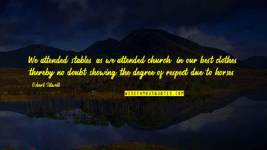 No Doubt Quotes By Osbert Sitwell: We attended stables, as we attended church, in