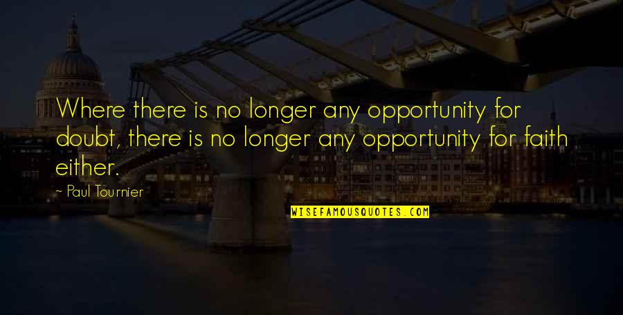 No Doubt Quotes By Paul Tournier: Where there is no longer any opportunity for