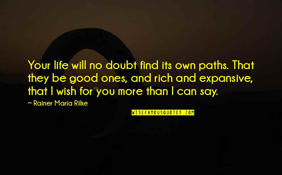 No Doubt Quotes By Rainer Maria Rilke: Your life will no doubt find its own