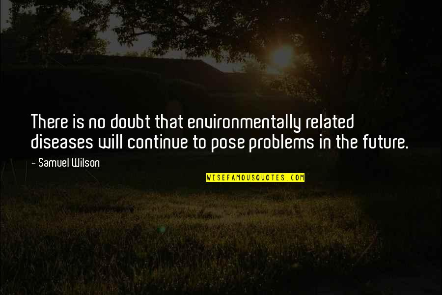 No Doubt Quotes By Samuel Wilson: There is no doubt that environmentally related diseases