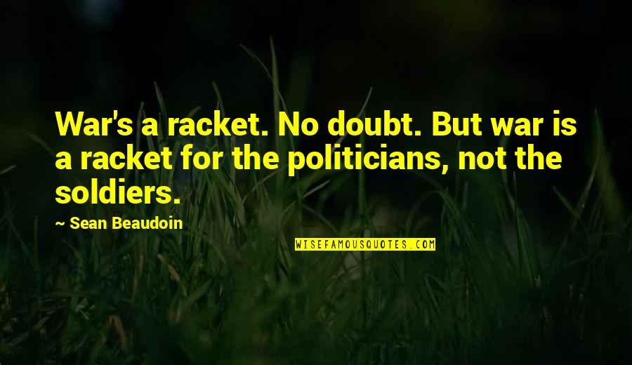 No Doubt Quotes By Sean Beaudoin: War's a racket. No doubt. But war is
