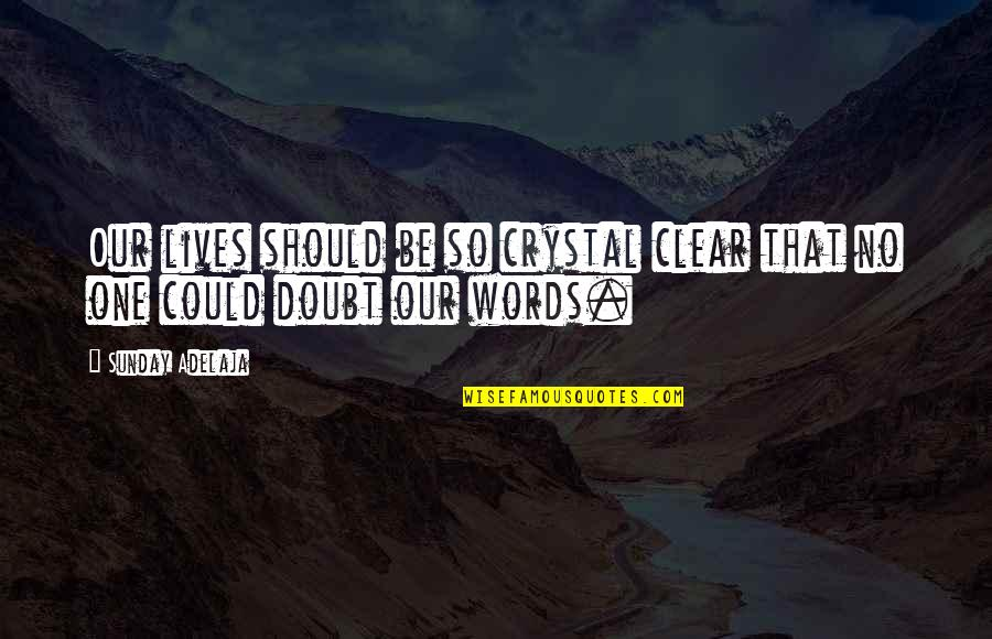 No Doubt Quotes By Sunday Adelaja: Our lives should be so crystal clear that