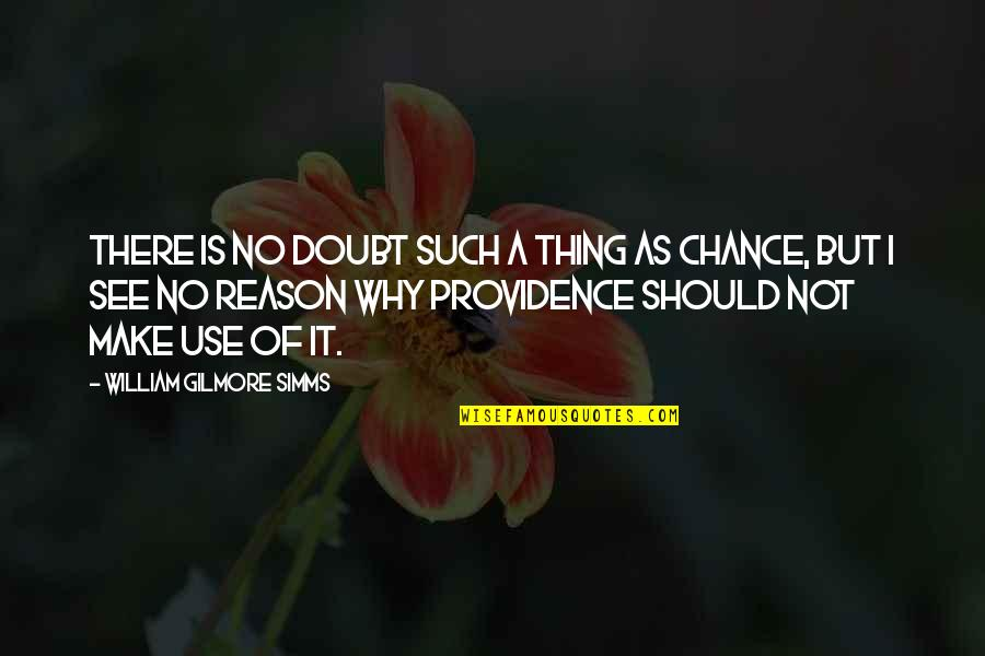 No Doubt Quotes By William Gilmore Simms: There is no doubt such a thing as