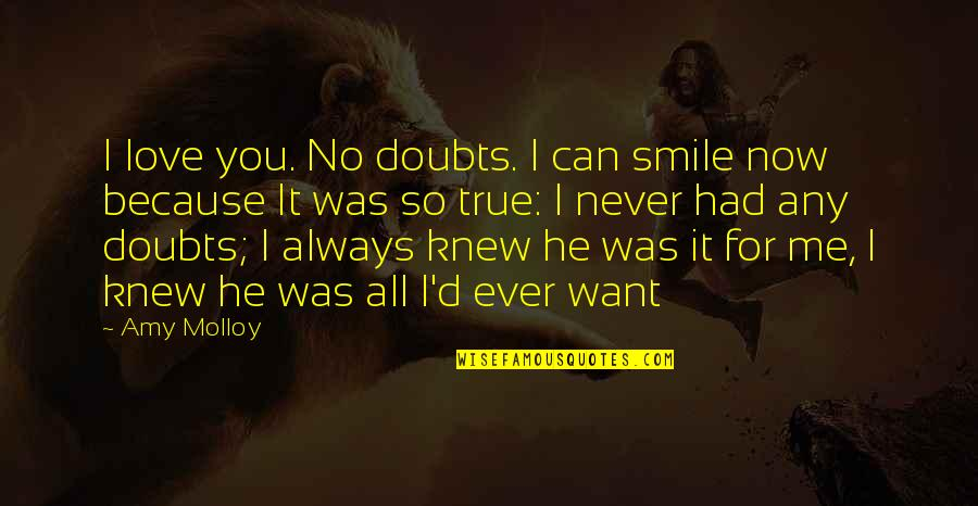 No Doubts Quotes By Amy Molloy: I love you. No doubts. I can smile