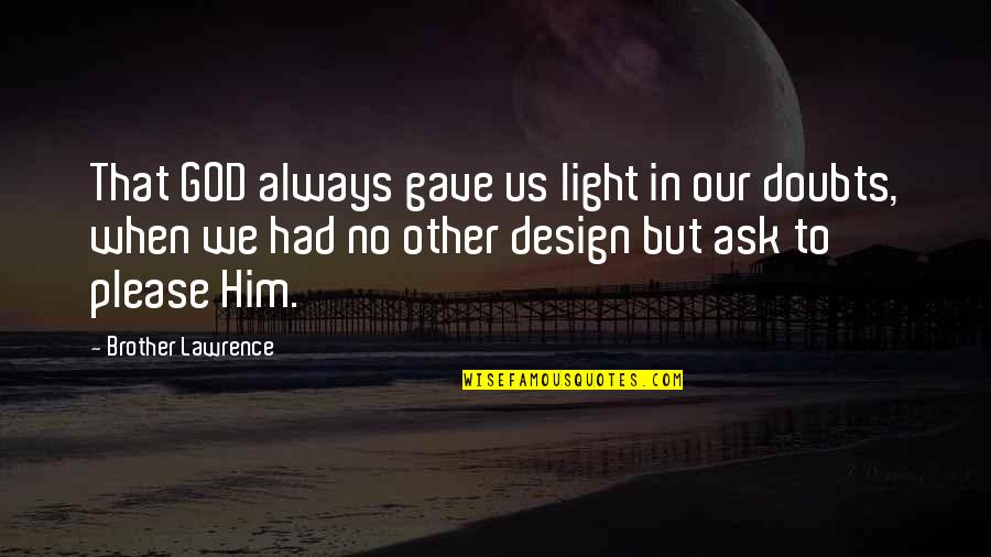 No Doubts Quotes By Brother Lawrence: That GOD always gave us light in our
