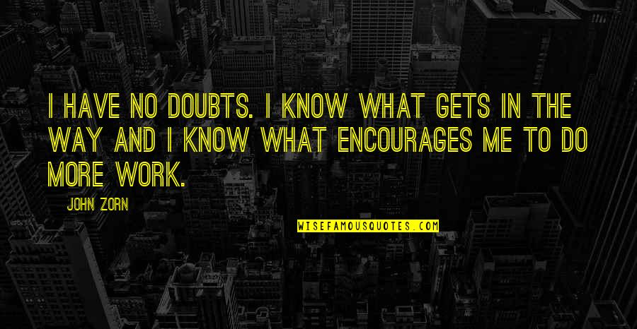 No Doubts Quotes By John Zorn: I have no doubts. I know what gets