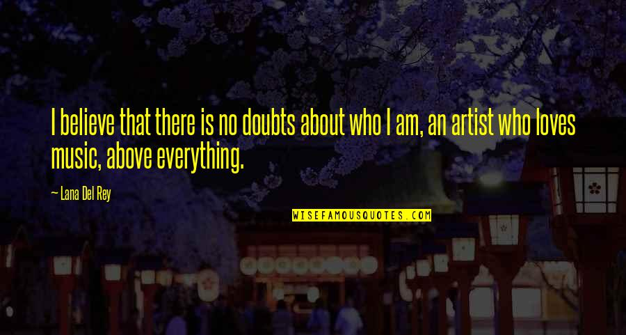 No Doubts Quotes By Lana Del Rey: I believe that there is no doubts about