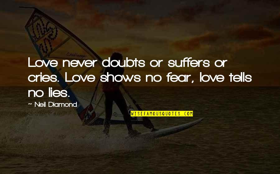 No Doubts Quotes By Neil Diamond: Love never doubts or suffers or cries. Love