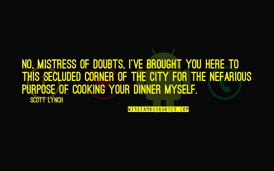 No Doubts Quotes By Scott Lynch: No, Mistress of Doubts, I've brought you here
