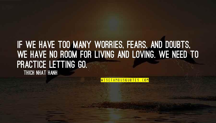 No Doubts Quotes By Thich Nhat Hanh: If we have too many worries, fears, and