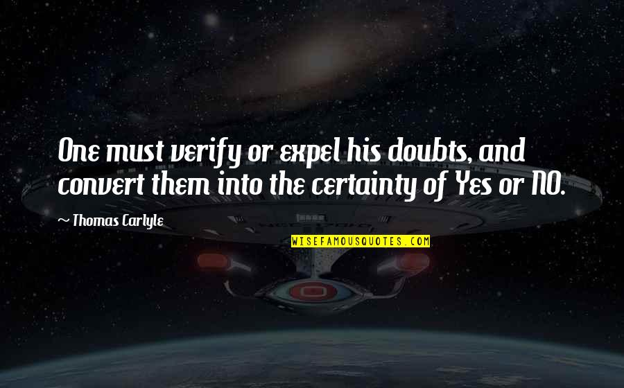 No Doubts Quotes By Thomas Carlyle: One must verify or expel his doubts, and