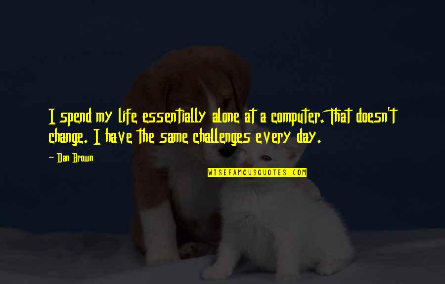 No Easy Day Book Quotes By Dan Brown: I spend my life essentially alone at a