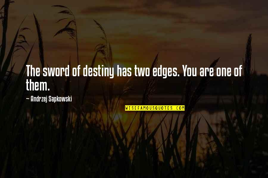 No Edges Quotes By Andrzej Sapkowski: The sword of destiny has two edges. You
