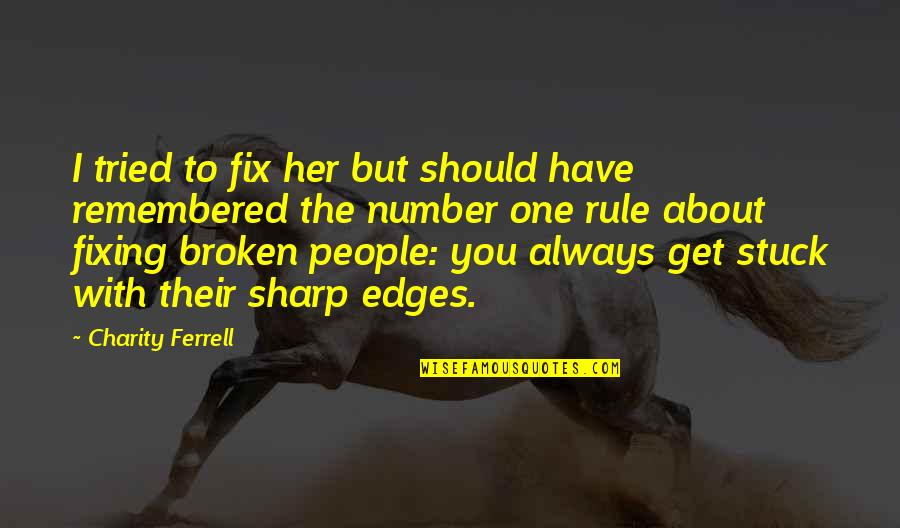 No Edges Quotes By Charity Ferrell: I tried to fix her but should have