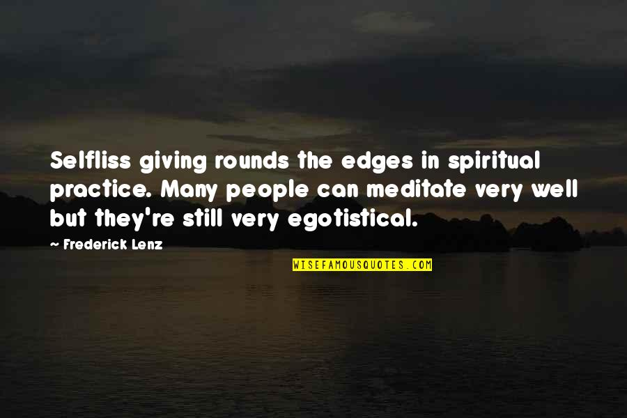 No Edges Quotes By Frederick Lenz: Selfliss giving rounds the edges in spiritual practice.