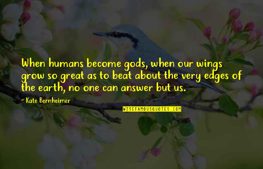 No Edges Quotes By Kate Bernheimer: When humans become gods, when our wings grow