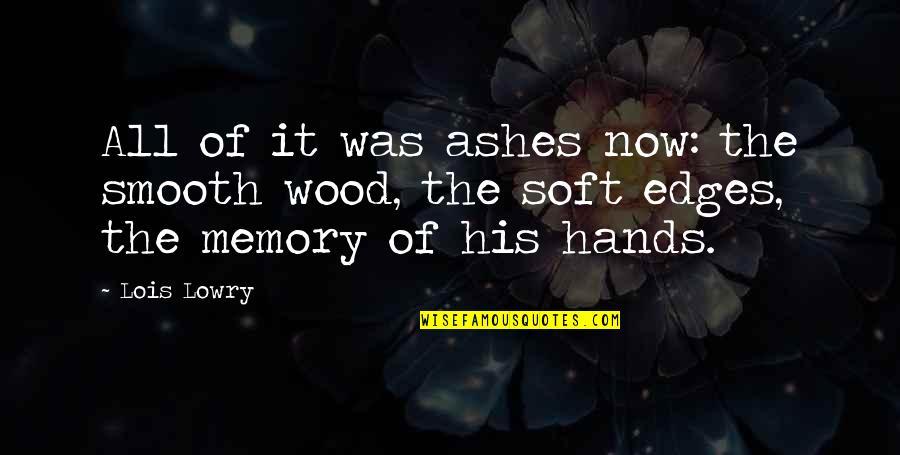 No Edges Quotes By Lois Lowry: All of it was ashes now: the smooth