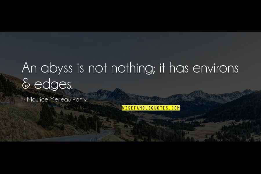No Edges Quotes By Maurice Merleau Ponty: An abyss is not nothing; it has environs