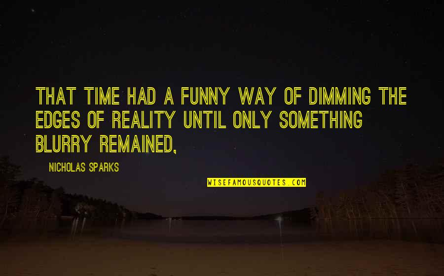 No Edges Quotes By Nicholas Sparks: That time had a funny way of dimming