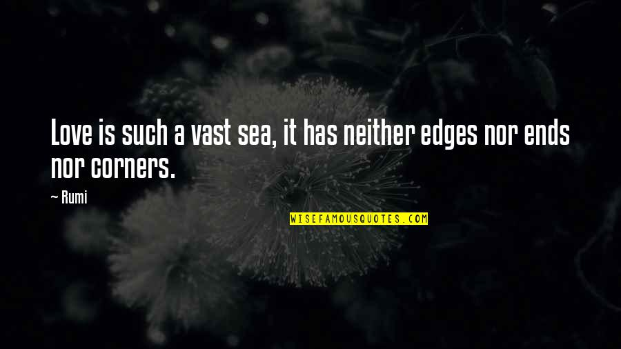 No Edges Quotes By Rumi: Love is such a vast sea, it has