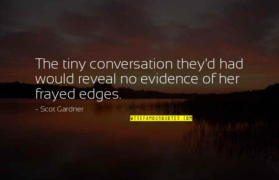 No Edges Quotes By Scot Gardner: The tiny conversation they'd had would reveal no