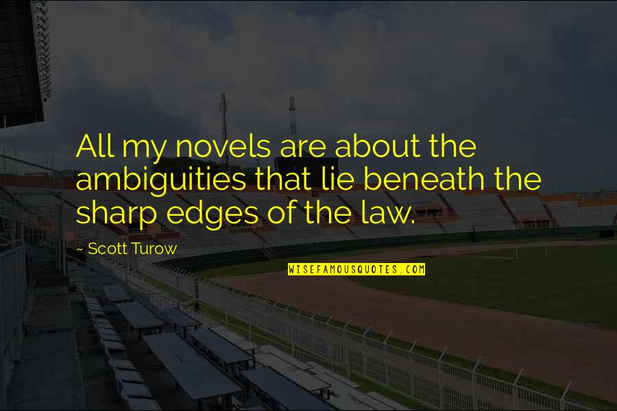 No Edges Quotes By Scott Turow: All my novels are about the ambiguities that