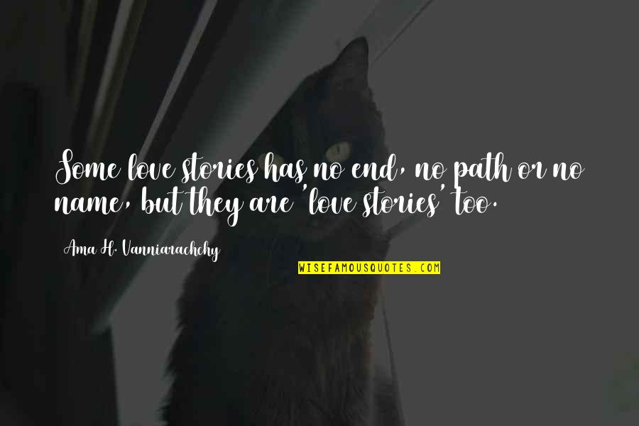 No End Love Quotes By Ama H. Vanniarachchy: Some love stories has no end, no path