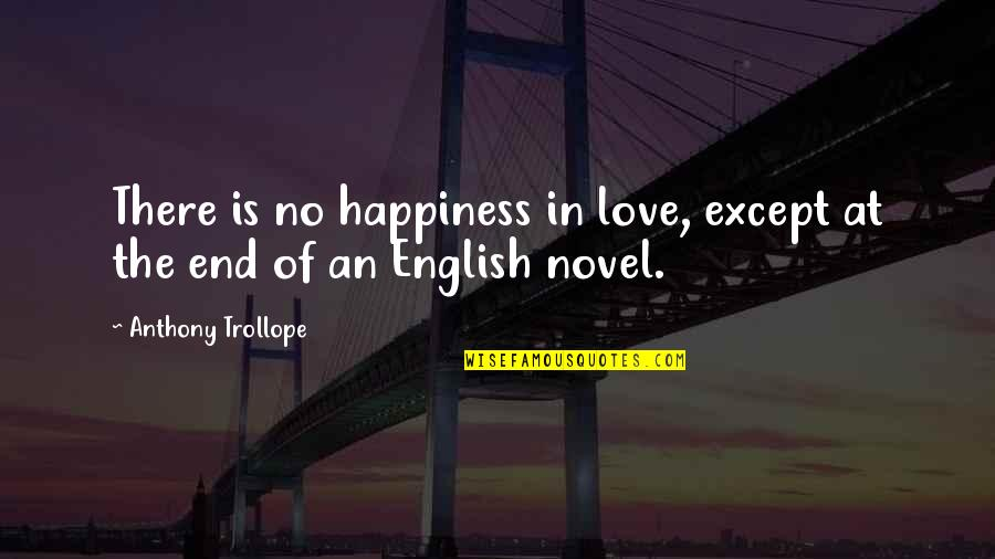 No End Love Quotes By Anthony Trollope: There is no happiness in love, except at