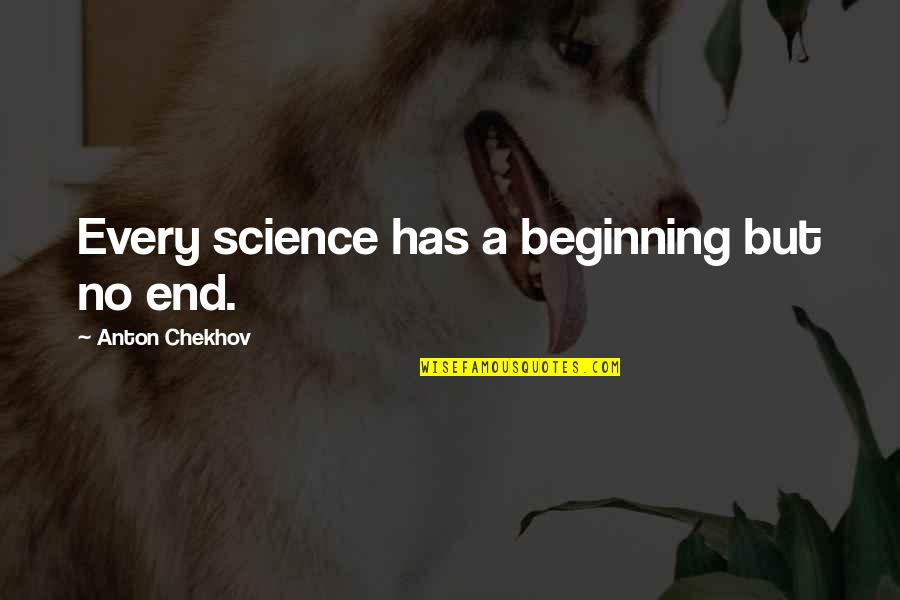 No End Love Quotes By Anton Chekhov: Every science has a beginning but no end.