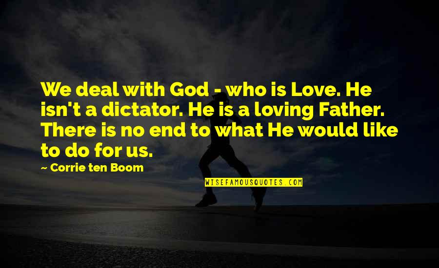 No End Love Quotes By Corrie Ten Boom: We deal with God - who is Love.