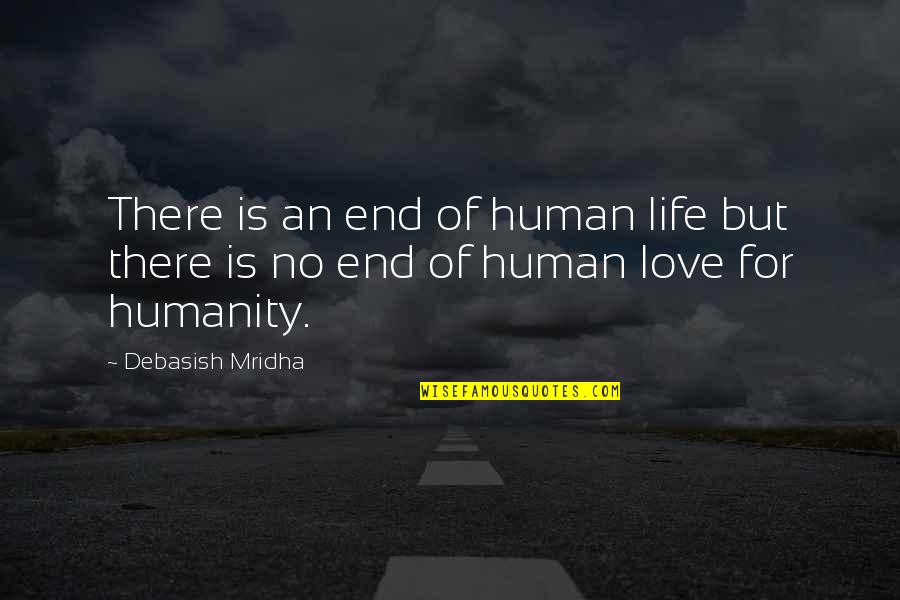 No End Love Quotes By Debasish Mridha: There is an end of human life but
