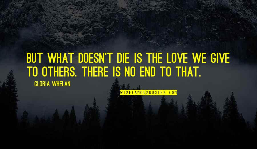No End Love Quotes By Gloria Whelan: But what doesn't die is the love we