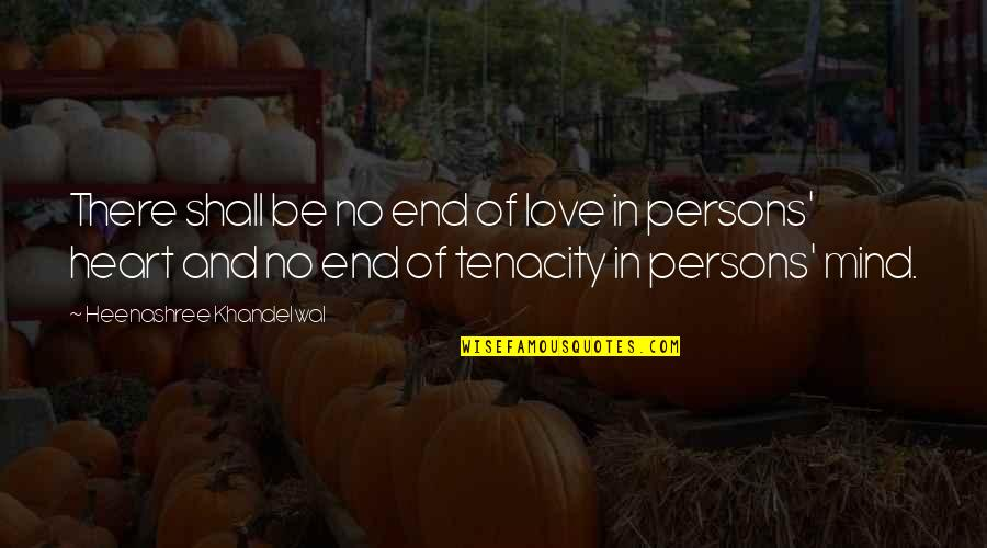 No End Love Quotes By Heenashree Khandelwal: There shall be no end of love in