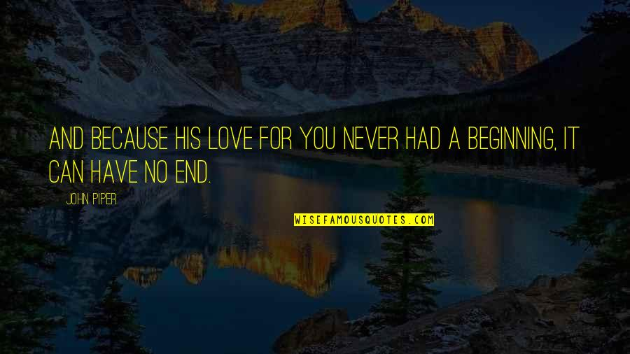 No End Love Quotes By John Piper: And because his love for you never had