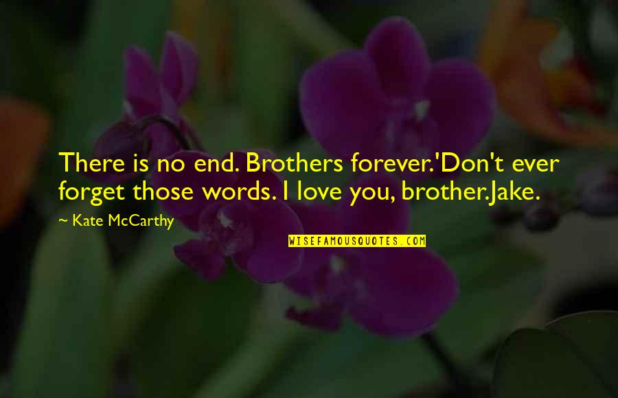 No End Love Quotes By Kate McCarthy: There is no end. Brothers forever.'Don't ever forget