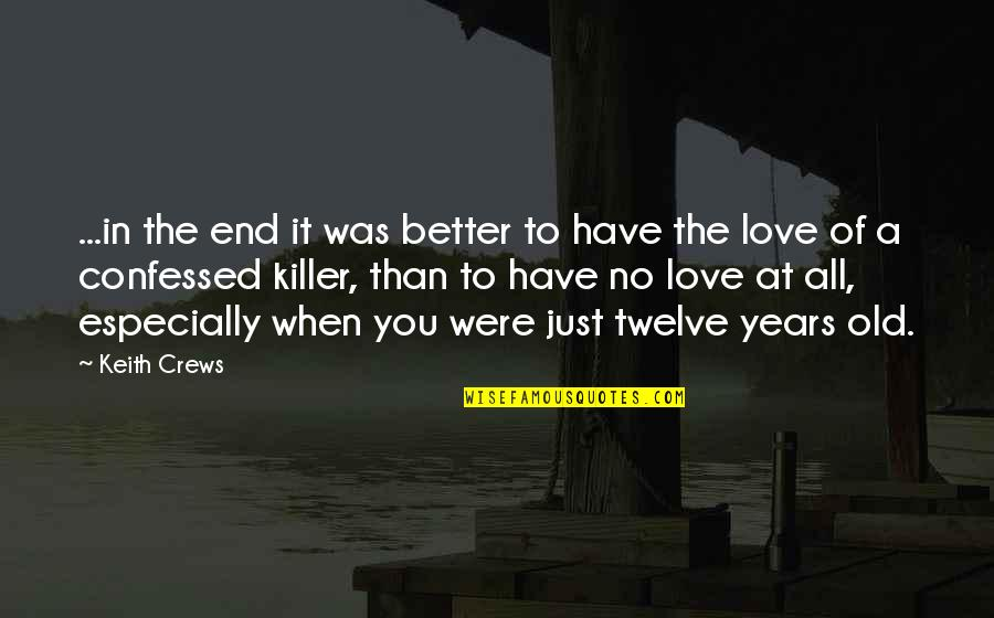 No End Love Quotes By Keith Crews: ...in the end it was better to have