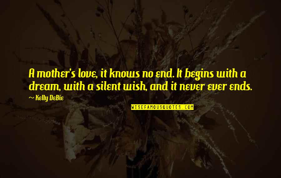 No End Love Quotes By Kelly DeBie: A mother's love, it knows no end. It