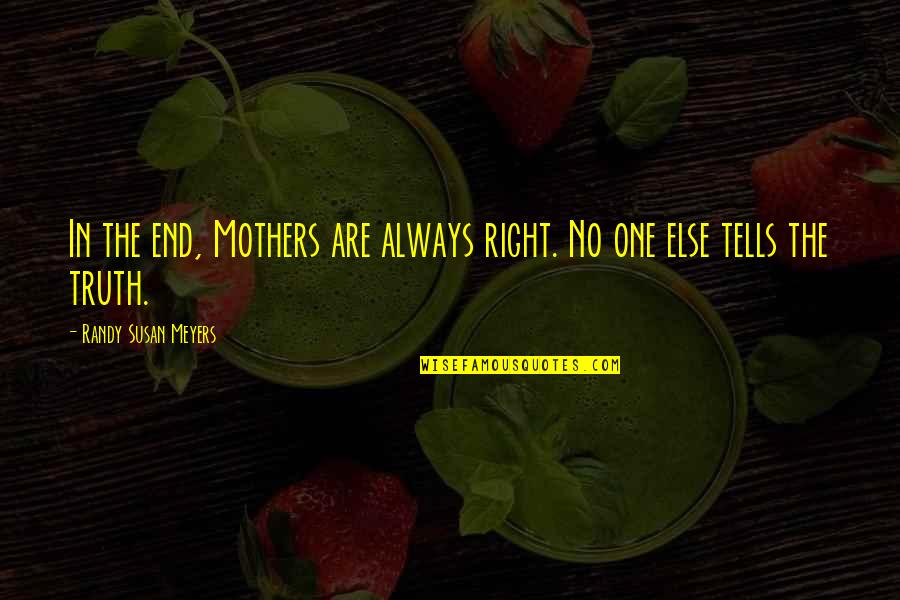 No End Love Quotes By Randy Susan Meyers: In the end, Mothers are always right. No