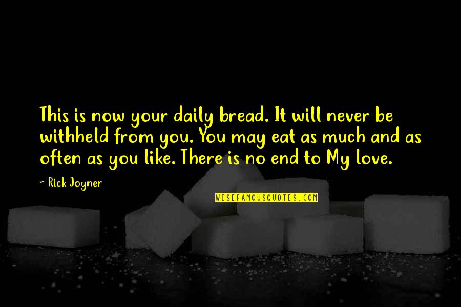 No End Love Quotes By Rick Joyner: This is now your daily bread. It will