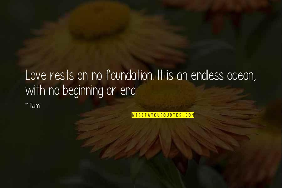 No End Love Quotes By Rumi: Love rests on no foundation. It is an