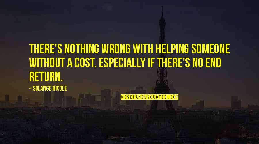 No End Love Quotes By Solange Nicole: There's nothing wrong with helping someone without a