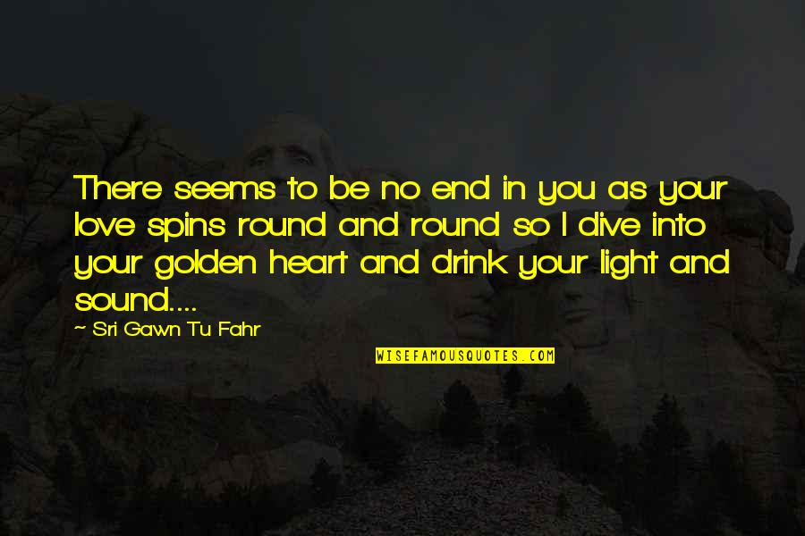 No End Love Quotes By Sri Gawn Tu Fahr: There seems to be no end in you