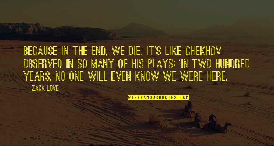 No End Love Quotes By Zack Love: Because in the end, we die. It's like