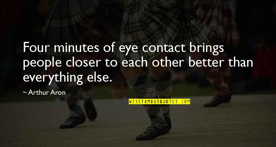 No Eye Contact Quotes By Arthur Aron: Four minutes of eye contact brings people closer
