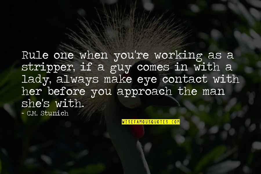 No Eye Contact Quotes By C.M. Stunich: Rule one when you're working as a stripper,