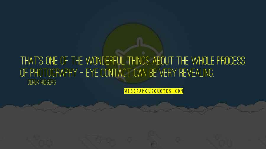 No Eye Contact Quotes By Derek Ridgers: That's one of the wonderful things about the