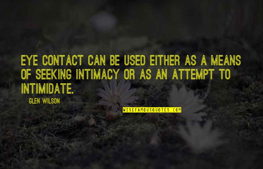 No Eye Contact Quotes By Glen Wilson: Eye contact can be used either as a