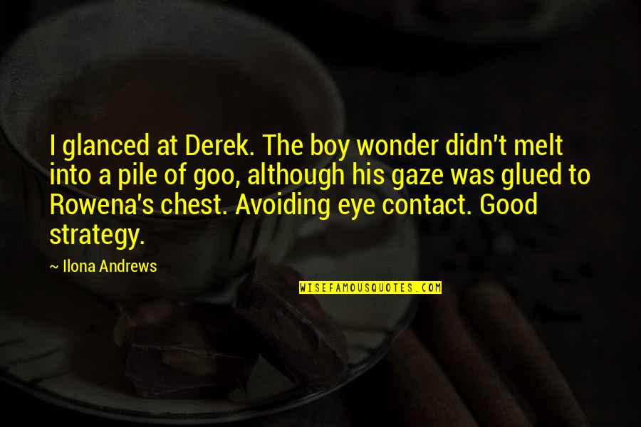 No Eye Contact Quotes By Ilona Andrews: I glanced at Derek. The boy wonder didn't